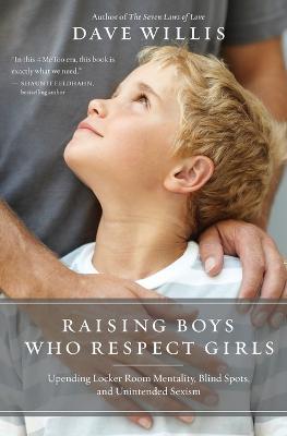 Raising Boys Who Respect Girls: Upending Locker Room Mentality, Blind Spots, and Unintended Sexism (Paperback)