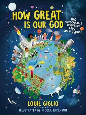 How Great Is Our God: 100 Indescribable Devotions About God and Science - Indescribable Kids (Hardback)