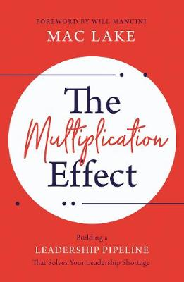 The Multiplication Effect: Building a Leadership Pipeline that Solves Your Leadership Shortage (Paperback)