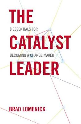 The Catalyst Leader: 8 Essentials for Becoming a Change Maker (Paperback)