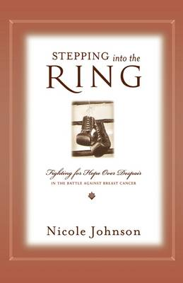 Stepping Into the Ring: Fighting for Hope Over Despair in the Battle Against Breast Cancer (Paperback)