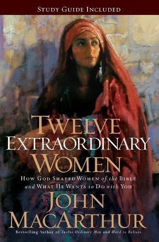 Twelve Extraordinary Women: How God Shaped Women of the Bible, and What He Wants to Do with You (Paperback)