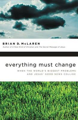 Everything Must Change: When the World's Biggest Problems and Jesus' Good News Collide (Paperback)