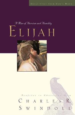 Elijah: A Man of Heroism and Humility - Great Lives (Paperback)