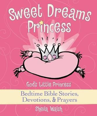 Sweet Dreams Princess: God's Little Princess Bedtime Bible Stories, Devotions, & Prayers (Hardback)