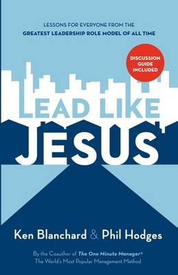 Lead Like Jesus: Lessons from the Greatest Leadership Role Model of All Time (Paperback)