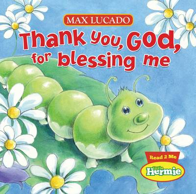 Thank You, God, For Blessing Me - Max Lucado's Little Hermie (Board book)