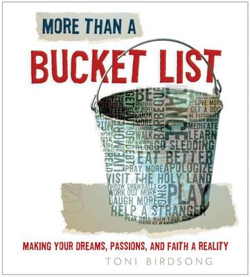 More Than a Bucket List: Making Your Dreams, Passions, and Faith a Reality (Hardback)