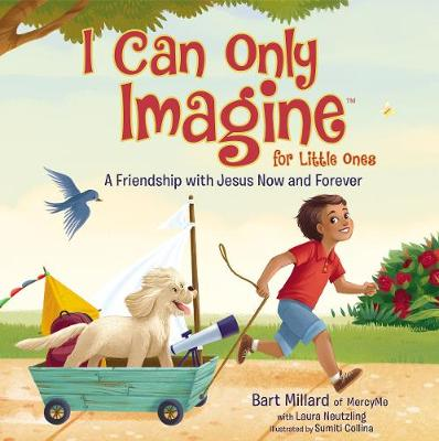 I Can Only Imagine for Little Ones: A Friendship with Jesus Now and Forever (Board book)