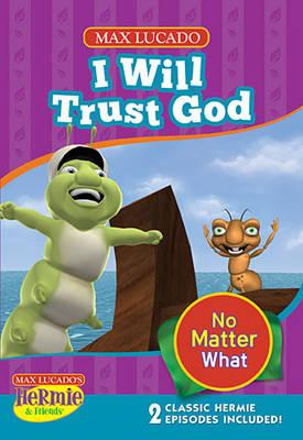 I Will Trust God - Max Lucado's Hermie & Friends (DVD video)