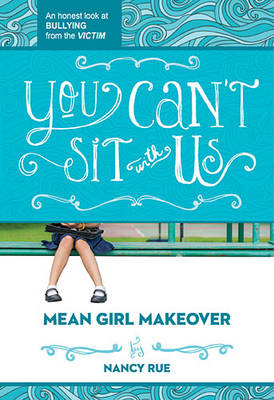 You Can't Sit With Us: An Honest Look at Bullying from the Victim - Mean Girl Makeover 2 (Paperback)
