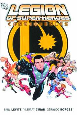 Legion Of Super Heroes HC Vol 02 Consequences (Hardback)