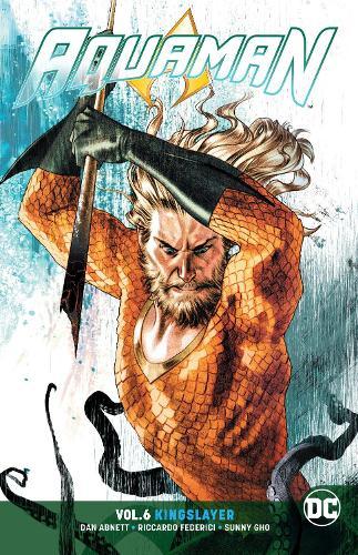 Aquaman Volume 6: Kingslayer (Paperback)