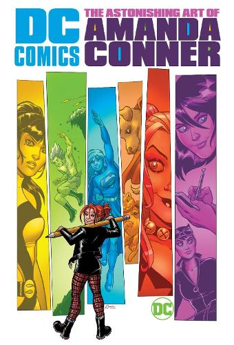 DC Comics: The Astonishing Art of Amanda Conner (Hardback)