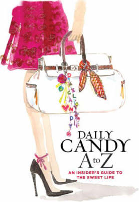 Daily Candy A To Z: An Insider's Guide to the Sweet Life (Paperback)