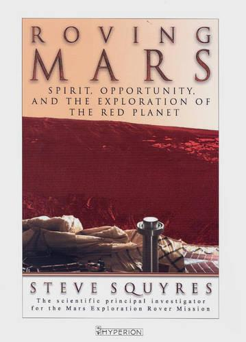 Roving Mars: Spirit, Opportunity and the Exploration of the Red Planet (Paperback)