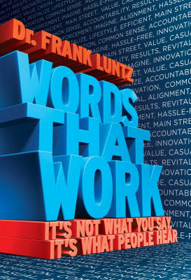 Words That Work: It's Not What You Say, It's What People Hear (Paperback)