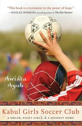 Kabul Girls Soccer Club: A Dream, Eight Girls and a Journey Home (Paperback)