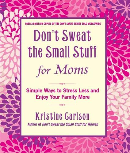 Don't Sweat The Small Stuff For Moms: Simple Ways to Stress Less and Enjoy Your Family More (Paperback)
