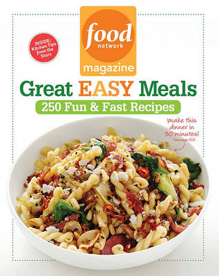 Food Network Magazine Great Easy Meals: 250 Delicious Recipes for the Whole Family (Paperback)