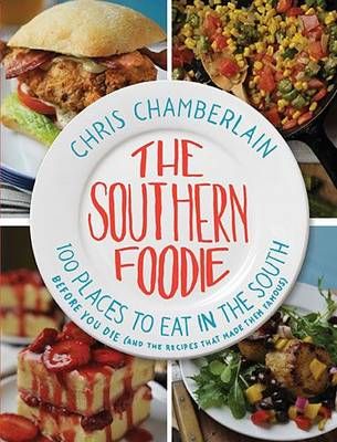 The Southern Foodie: 100 Places to Eat in the South Before You Die (and the Recipes That Made Them Famous) (Paperback)