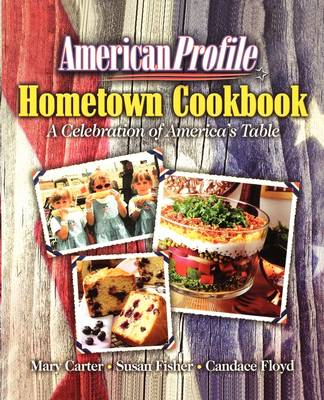 American Profile Hometown Cookbook: A Celebration of America's Table (Paperback)