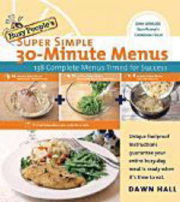 Busy People's Super Simple 30-Minute Menus: 137 Complete Meals Timed for Success (Paperback)