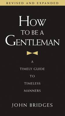 How to be a Gentleman: A Timely Guide to Timeless Manners (Hardback)