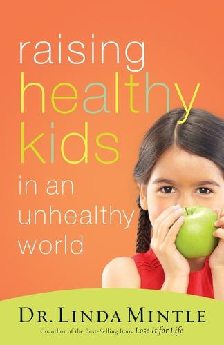 Raising Healthy Kids in an Unhealthy World (Paperback)
