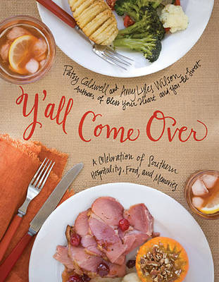 Y'all Come Over: A Celebration of Southern Hospitality, Food, and Memories (Hardback)