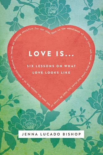 Love Is...: 6 Lessons on What Love Looks Like (Paperback)