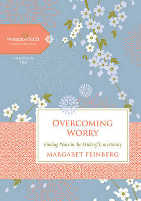 Overcoming Worry: Finding Peace in the Midst of Uncertainty - Women of Faith Study Guide Series (Hardback)