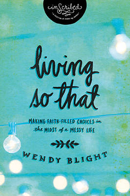 Living 'So That': Making Faith-Filled Choices in the Midst of a Messy Life - InScribed Collection (Paperback)