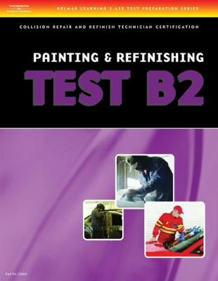 ASE Test Preparation Collision Repair and Refinish- Test B2: Painting and Refinishing (Paperback)