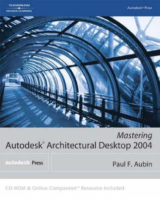 Mastering Autodesk Architectural Desktop 2004 (Paperback)