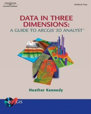 Data in Three Dimensions: A Guide to ArcGIS 3D Analyst