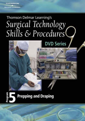 Surgical Technology Skills and Procedures: Program Five: Prepping - Delmar's DVD Series (DVD)