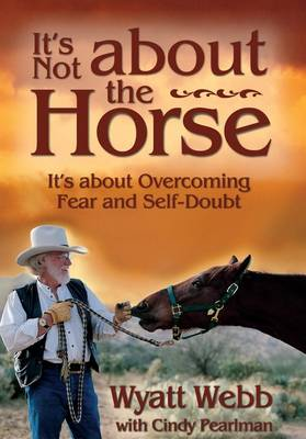 It's Not about the Horse: It's about Overcoming Fear and Self-Doubt (Paperback)