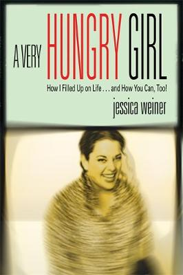 A Very Hungry Girl: How I Filled Up on Life...and How You Can, Too! (Paperback)