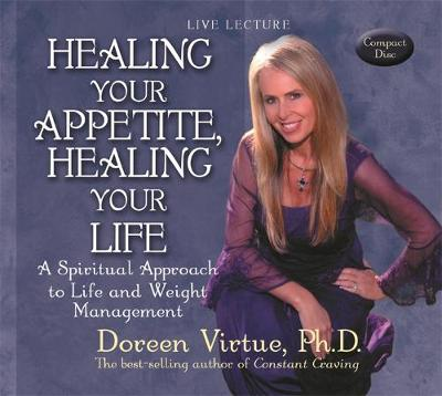 Healing Your Appetite, Healing Your Life: A Spiritual Approach to Life and Weight Management (CD-Audio)