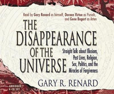 The Disappearance of the Universe: Straight Talk about Illusions, Past Lives, Religion, Sex, Politics, and the Miracles of Forgiveness (CD-Audio)