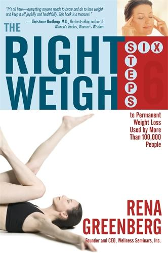 The Right Weigh: The Six Steps to Permanent Weight Loss Used by More Than 100,000 People (Paperback)