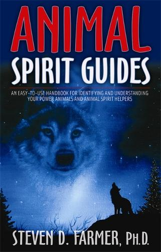 Animal Spirit Guides: An Easy-To-Use Handbook For Identifying And Understanding Your Power Animals And Animal Spirit Helpers (Paperback)