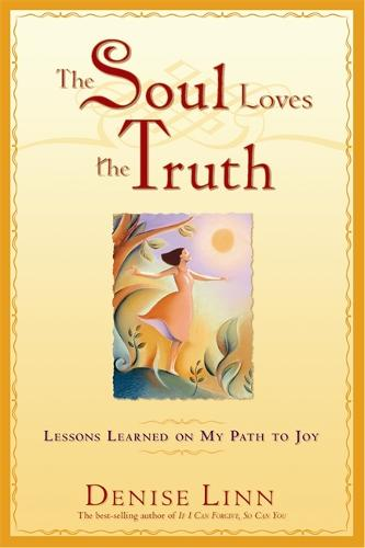 The Soul Loves The Truth: Lessons Learned On My Path To Joy (Paperback)