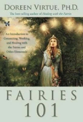 Fairies 101: An Introduction to Connecting, Working, and Healing with the Fairies and Other Elementals (Hardback)
