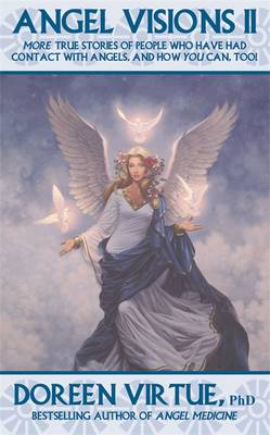 Angel Visions: Volume II: More True Stories of People Who Have Had Contact with Angels and How You Can Too (Paperback)