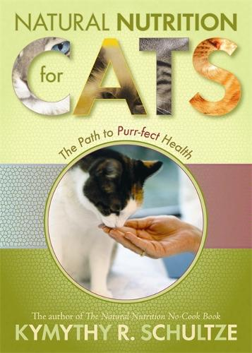 Natural Nutrition For Cats: The Path To Purr-Fect Health (Paperback)