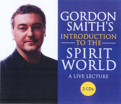 Gordon Smith's Introduction to the Spirit World: A Live Lecture (CD-Audio)