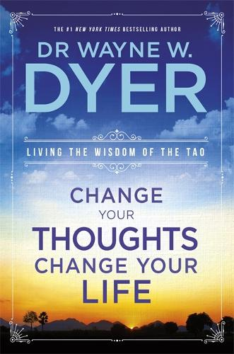 Change Your Thoughts, Change Your Life: Living The Wisdom Of The Tao (Paperback)