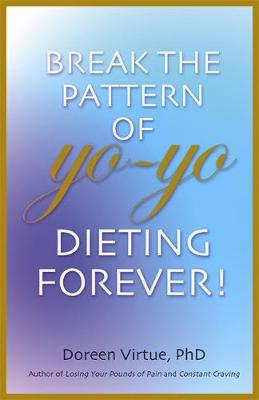 Break The Pattern Of Yo-Yo Dieting Forever!: How To Heal And Stabilize Your Appetite And Weight   (Paperback)